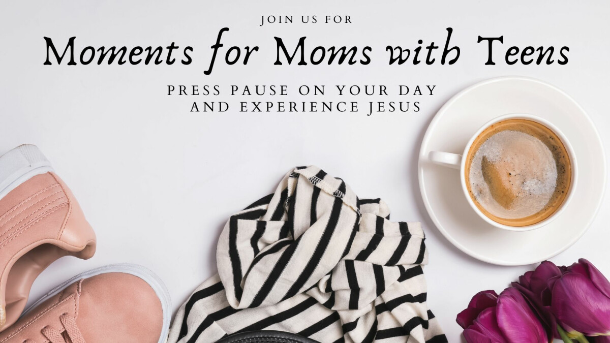 Moments for Moms with Teens